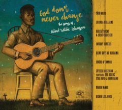 God Don't Never Change: The Songs Of Blind Willie Johnson (CD)