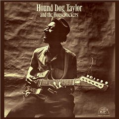 Hound Dog Taylor And The HouseRockers (Remastered on 180-gram vinyl with bonus track)