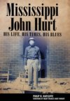 Mississippi John Hurt - His Life, His Times, His Blues BOOK