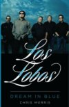 Los Lobos - Dream In Blue HARDCOVER BOOK