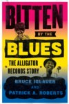 BITTEN BY THE BLUES: THE ALLIGATOR RECORDS STORY -  HARDCOVER BOOK