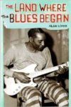 The Land Where The Blues Began By Alan Lomax BOOK
