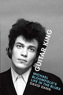 Guitar King: Michael Bloomfied's Life In The Blues HARDCOVER BOOK