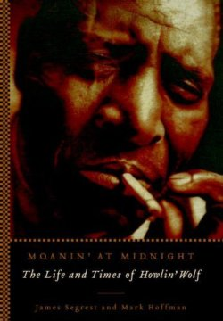 Moanin' At Midnight: The Life & Times Of Howlin' Wolf BOOK