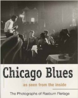 Chicago Blues As Seen From The Inside: The Photographs of Raeburn Flerlage BOOK