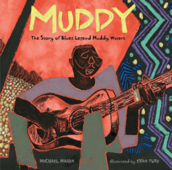 Muddy - The Story Of Blues Legend Muddy Waters by Michael Mahin