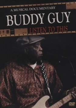 Buddy Guy Listen To This - A Musical Documentary DVD