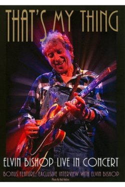 Elvin Bishop That's My Thing Live In Concert DVD